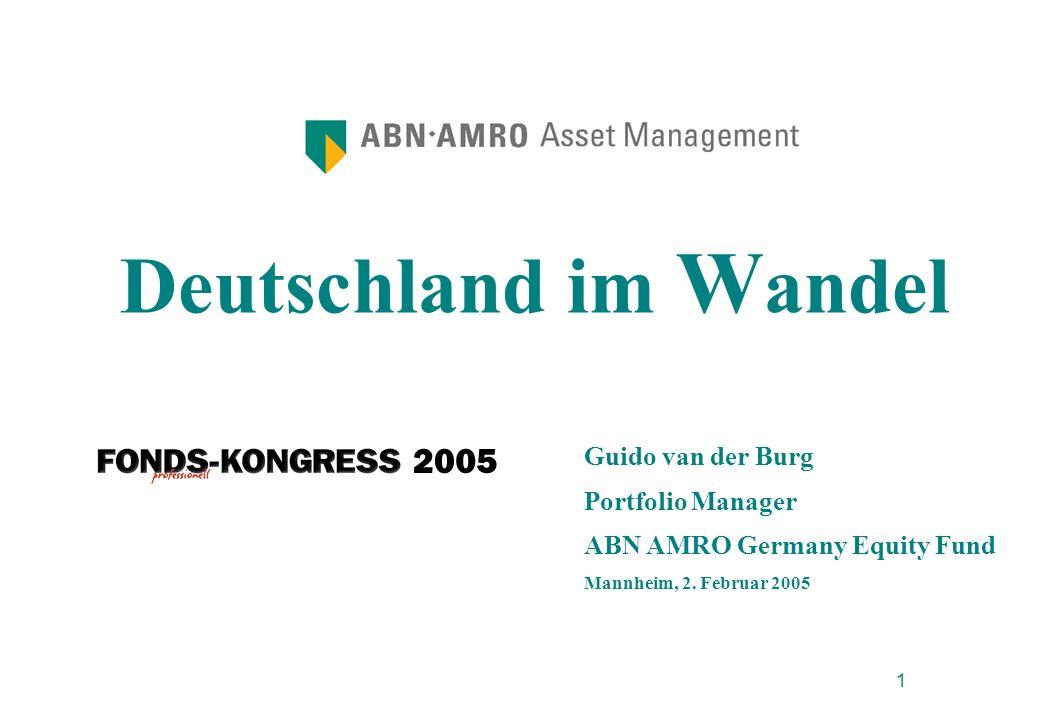 1 Deutschland im W andel Guido van der Burg Portfolio Manager ABN AMRO Germany Equity Fund Mannheim, 2. Februar 2005