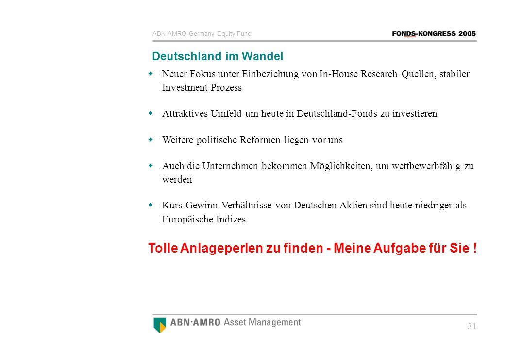 ABN AMRO Germany Equity Fund 31 Deutschland im Wandel Neuer Fokus unter Einbeziehung von In-House Research Quellen, stabiler Investment Prozess Attrak