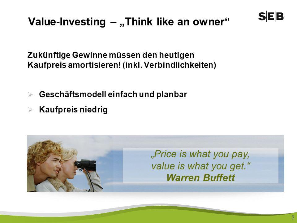 2 Value-Investing – Think like an owner Zukünftige Gewinne müssen den heutigen Kaufpreis amortisieren! (inkl. Verbindlichkeiten) Geschäftsmodell einfa