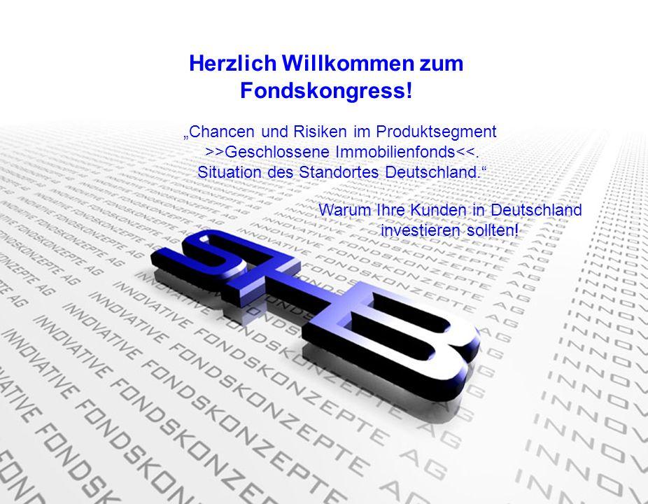 Herzlich Willkommen zum Fondskongress! Chancen und Risiken im Produktsegment >>Geschlossene Immobilienfonds<<. Situation des Standortes Deutschland. W