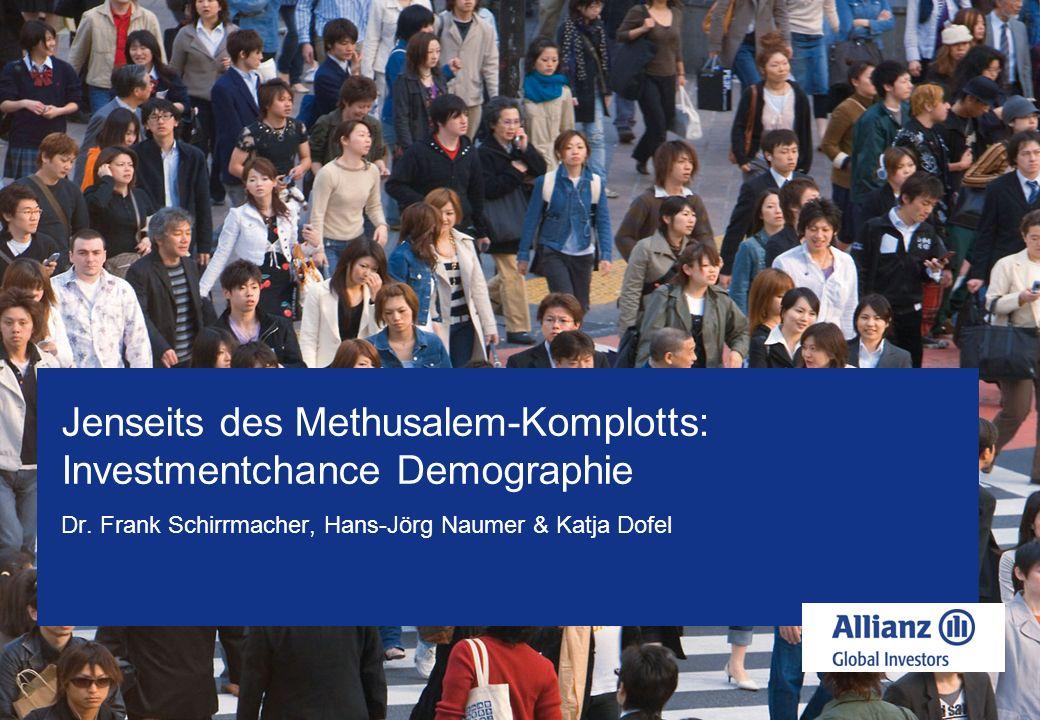 Jenseits des Methusalem-Komplotts: Investmentchance Demographie Dr. Frank Schirrmacher, Hans-Jörg Naumer & Katja Dofel