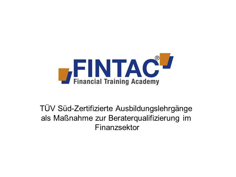 Schulungsangebote TÜV SÜD-Zertifizierte Abschlüsse Zur Erlangung TÜV SÜD-Zertifizierter Abschlüsse hat FINTAC ® modulare Ausbildungskonzepte für den Finanzdienstleistungsbereich entwickelt.