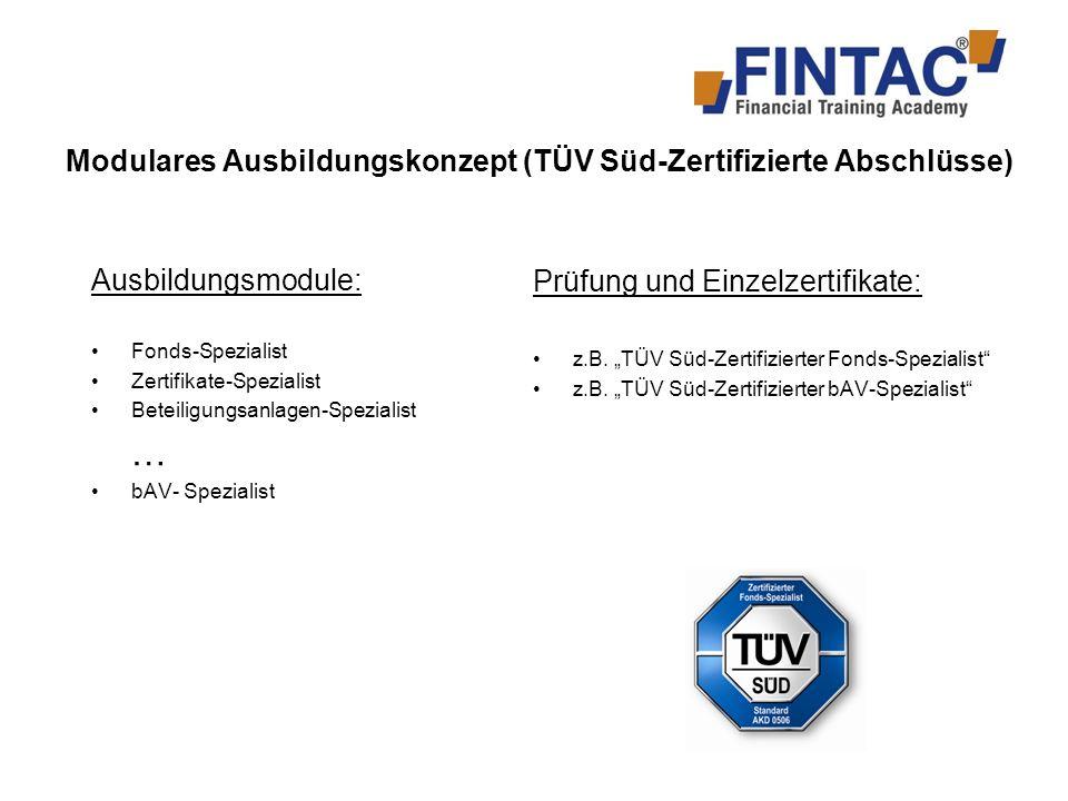 Modulares Ausbildungskonzept (TÜV Süd-Zertifizierte Abschlüsse) Fonds- Spezialist Zertifikate- Spezialist Beteiligungsanlagen- Spezialist* Prüfung und Einzelzertifikat Prüfung und Zertifizierung z.B.