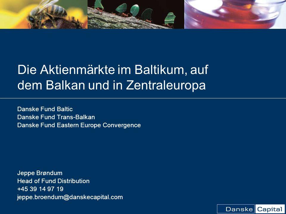 Die Aktienmärkte im Baltikum, auf dem Balkan und in Zentraleuropa Danske Fund Baltic Danske Fund Trans-Balkan Danske Fund Eastern Europe Convergence J