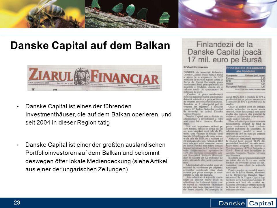 23 Danske Capital auf dem Balkan Danske Capital ist eines der führenden Investmenthäuser, die auf dem Balkan operieren, und seit 2004 in dieser Region