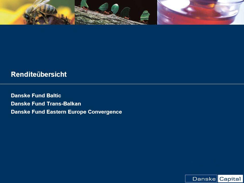 Rendite ü bersicht August 2006 Danske Fund Baltic Danske Fund Trans-Balkan Danske Fund Eastern Europe Convergence