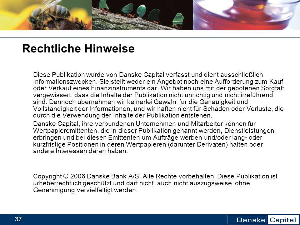 37 Rechtliche Hinweise Diese Publikation wurde von Danske Capital verfasst und dient ausschließlich Informationszwecken. Sie stellt weder ein Angebot