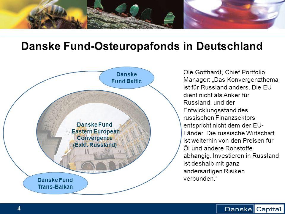 4 Danske Fund Eastern European Convergence (Exkl. Russland) Danske Fund Baltic Danske Fund Trans-Balkan Danske Fund-Osteuropafonds in Deutschland Ole