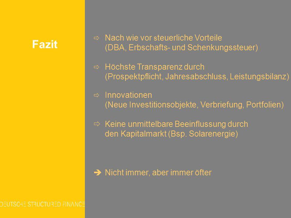 Fazit Nach wie vor s teuerliche Vorteile (DBA, Erbschafts- und Schenkungssteuer) Höchste Transparenz durch (Prospektpflicht, Jahresabschluss, Leistung