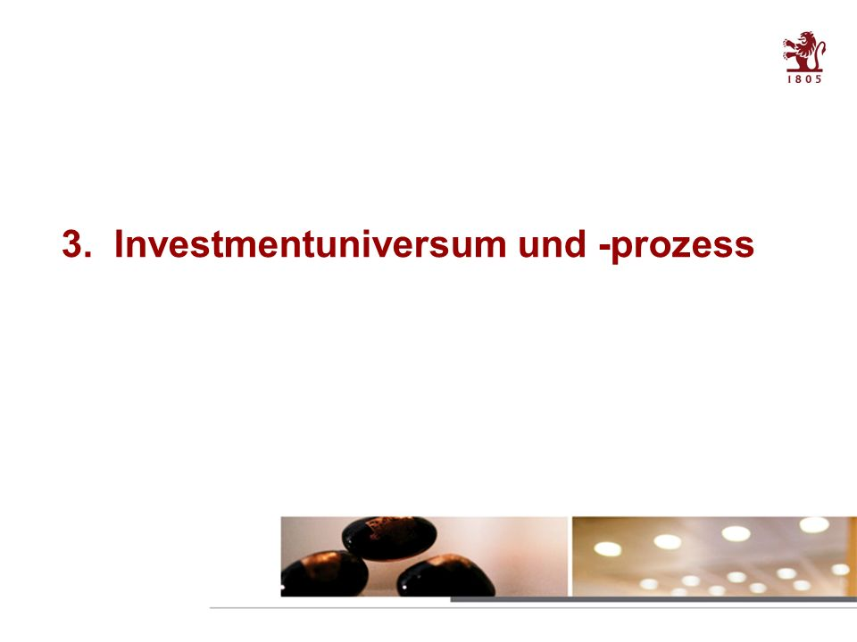 21 Table of contents 3. Investmentuniversum und -prozess