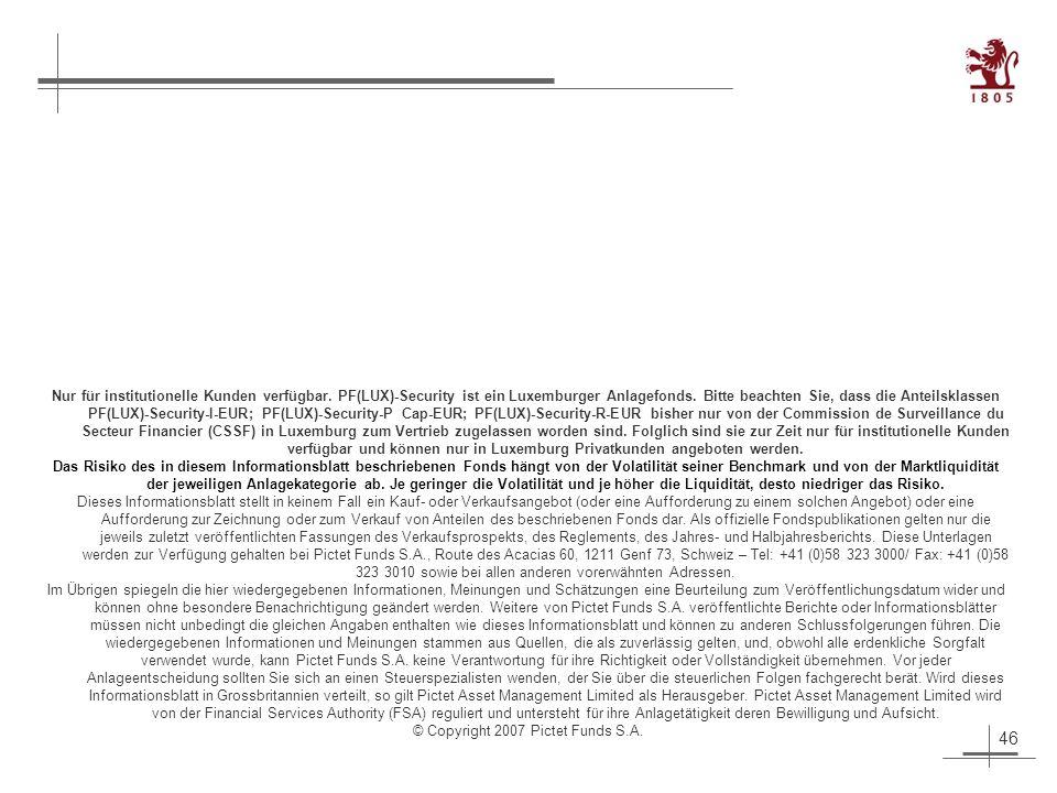46 Nur für institutionelle Kunden verfügbar. PF(LUX)-Security ist ein Luxemburger Anlagefonds.
