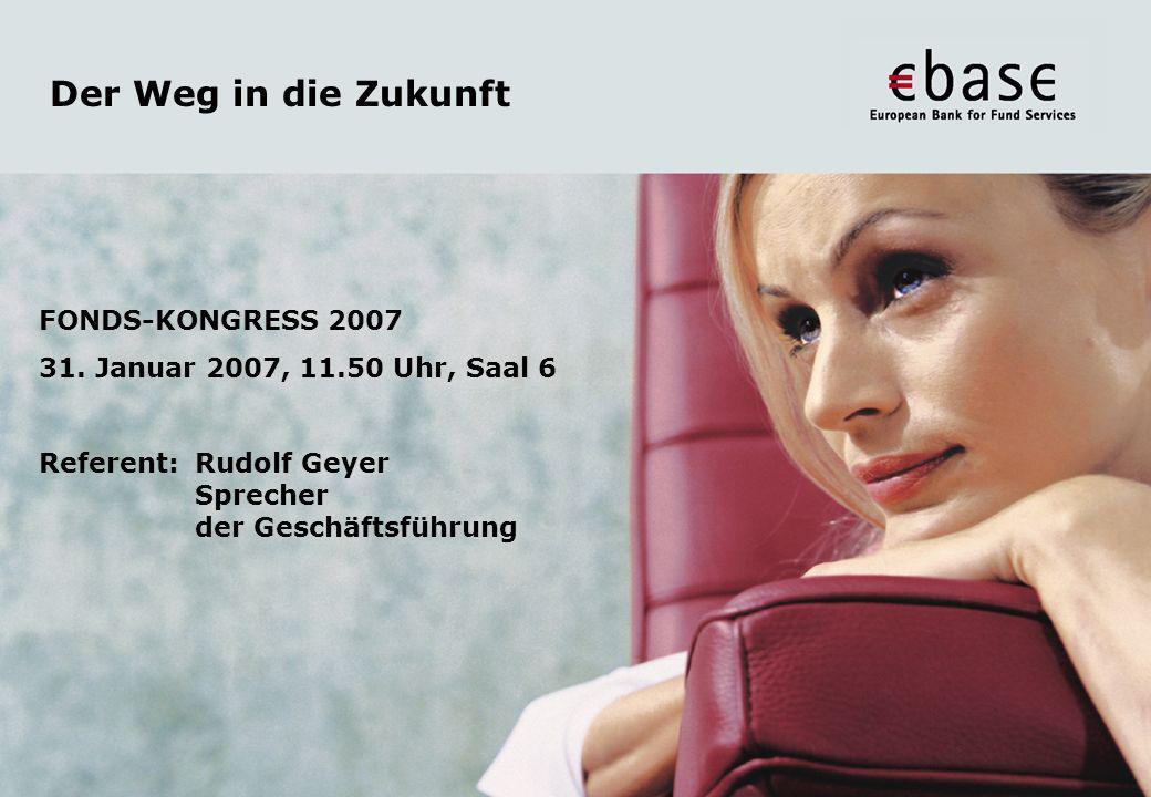 Fonds-Kongress 31.01.2007European Bank for Fund Services GmbH © 1 Der Weg in die Zukunft FONDS-KONGRESS 2007 31. Januar 2007, 11.50 Uhr, Saal 6 Refere