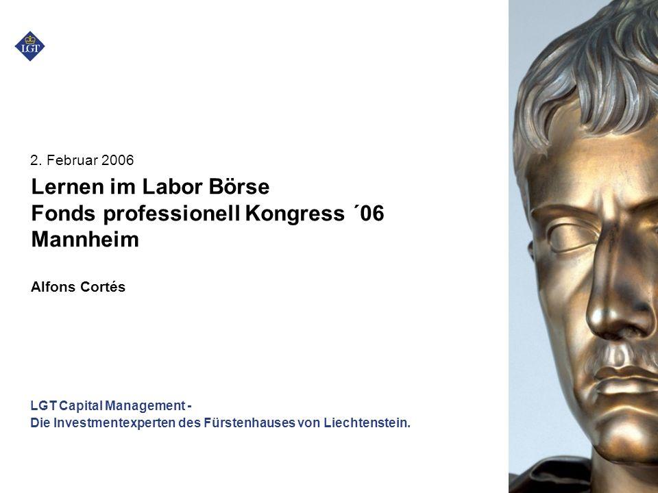 LGT Capital Management - Die Investmentexperten des Fürstenhauses von Liechtenstein. 2. Februar 2006 Lernen im Labor Börse Fonds professionell Kongres