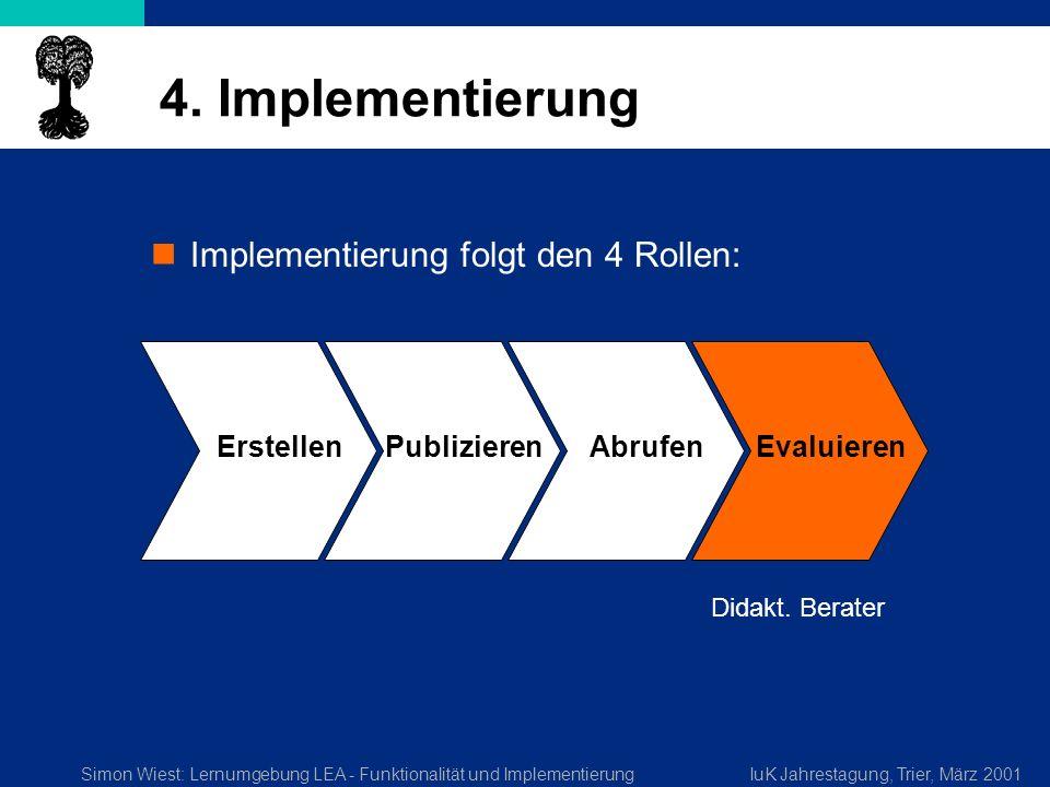 Simon Wiest: Lernumgebung LEA - Funktionalität und ImplementierungIuK Jahrestagung, Trier, März 2001 4. Implementierung Implementierung folgt den 4 Ro