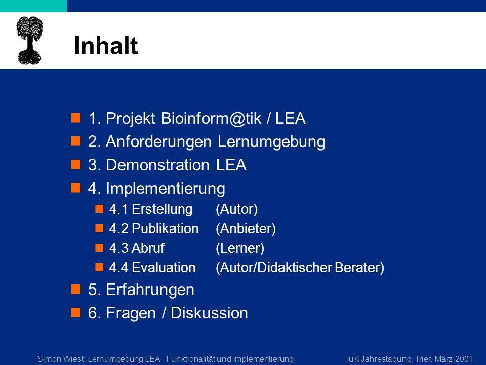 Simon Wiest: Lernumgebung LEA - Funktionalität und ImplementierungIuK Jahrestagung, Trier, März 2001 Inhalt 1. Projekt Bioinform@tik / LEA 2. Anforder