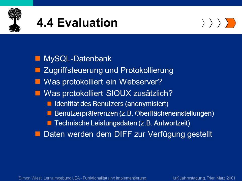 Simon Wiest: Lernumgebung LEA - Funktionalität und ImplementierungIuK Jahrestagung, Trier, März 2001 4.4 Evaluation MySQL-Datenbank Zugriffsteuerung und Protokollierung Was protokolliert ein Webserver.