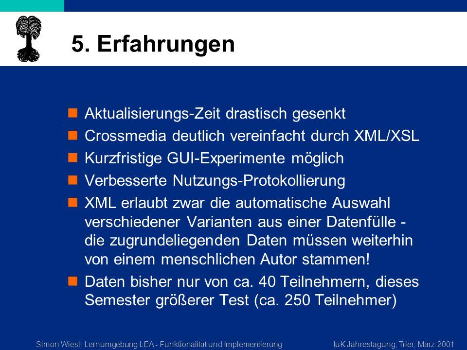 Simon Wiest: Lernumgebung LEA - Funktionalität und ImplementierungIuK Jahrestagung, Trier, März 2001 5. Erfahrungen Aktualisierungs-Zeit drastisch ges
