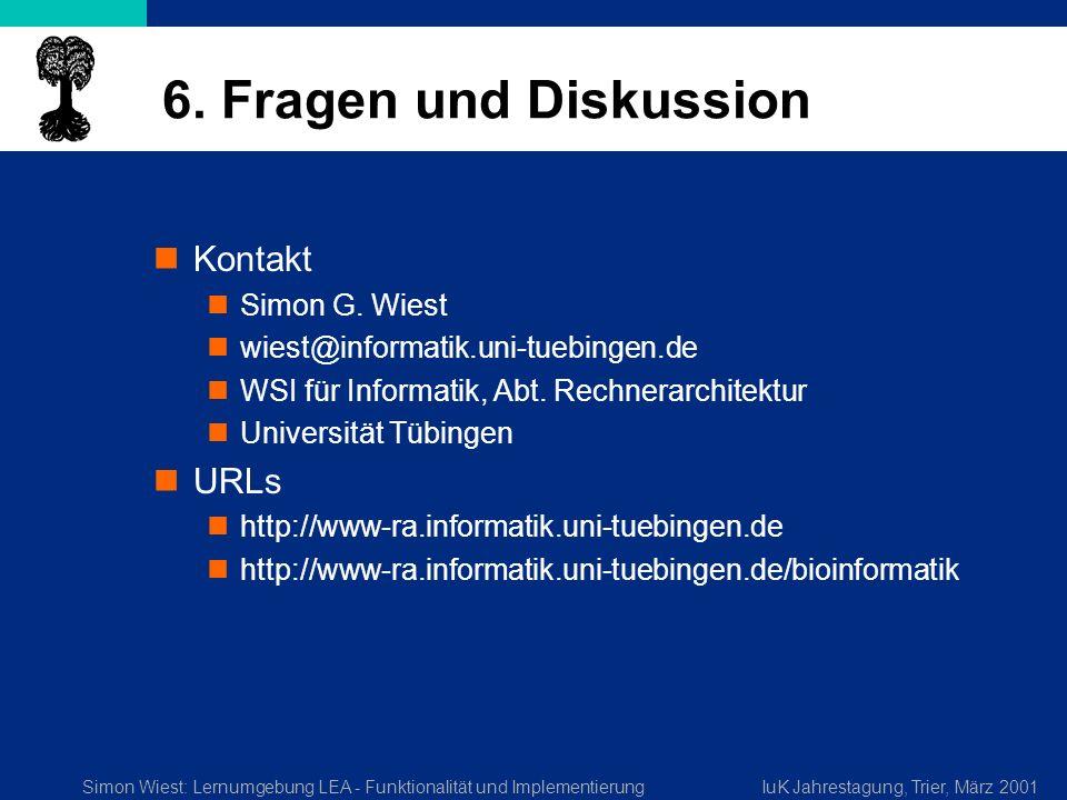 Simon Wiest: Lernumgebung LEA - Funktionalität und ImplementierungIuK Jahrestagung, Trier, März 2001 6. Fragen und Diskussion Kontakt Simon G. Wiest w