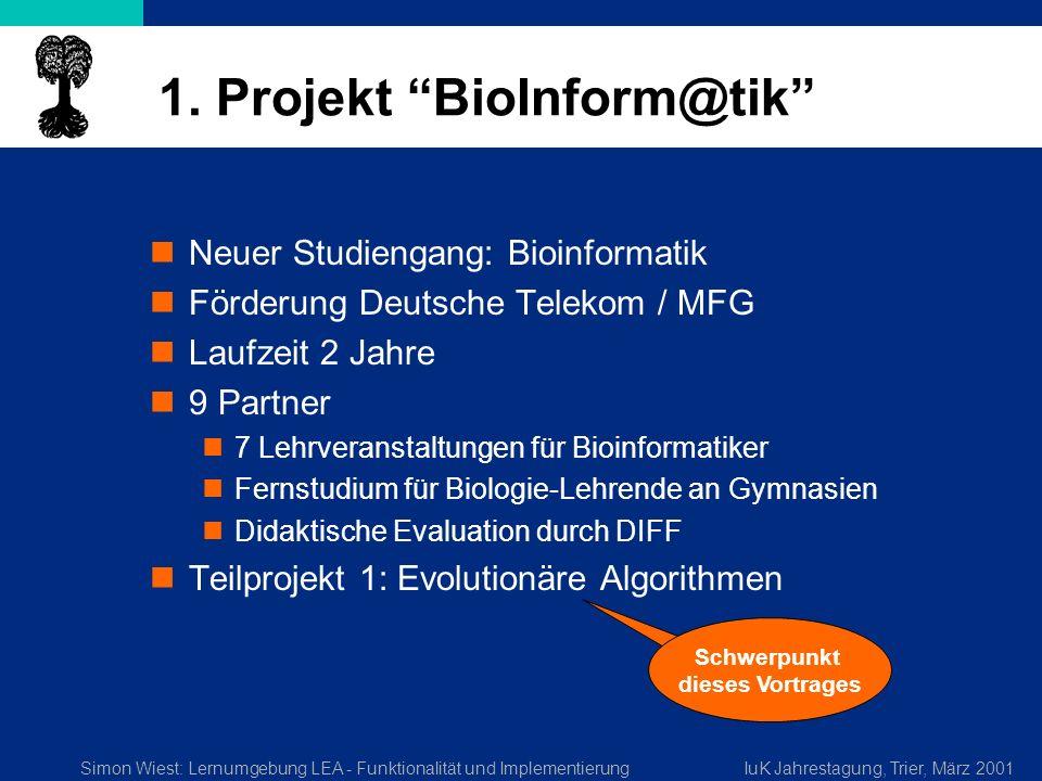 Simon Wiest: Lernumgebung LEA - Funktionalität und ImplementierungIuK Jahrestagung, Trier, März 2001 1. Projekt BioInform@tik Neuer Studiengang: Bioin