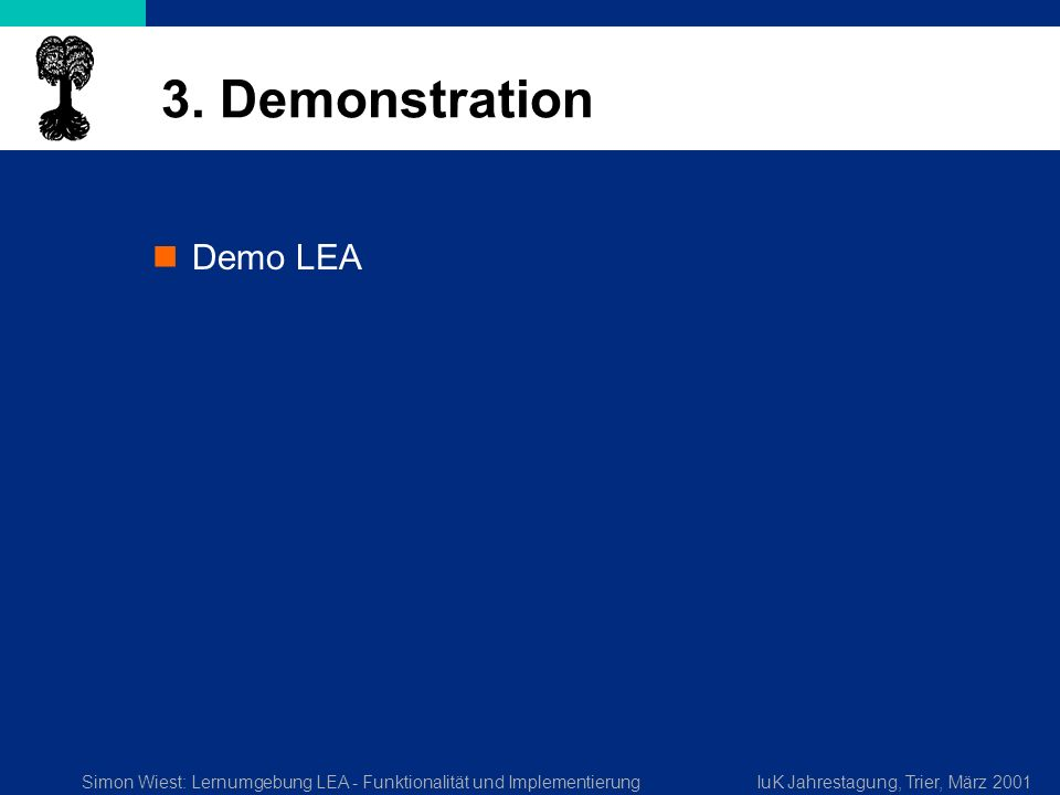 Simon Wiest: Lernumgebung LEA - Funktionalität und ImplementierungIuK Jahrestagung, Trier, März 2001 3. Demonstration Demo LEA