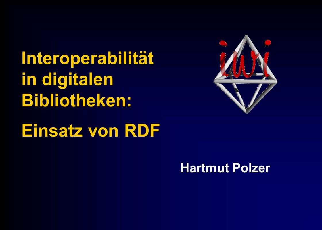 Interoperabilität in digitalen Bibliotheken: Einsatz von RDF Hartmut Polzer