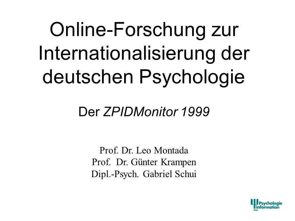 Online-Forschung zur Internationalisierung der deutschen Psychologie Der ZPIDMonitor 1999 Prof. Dr. Leo Montada Prof. Dr. Günter Krampen Dipl.-Psych.