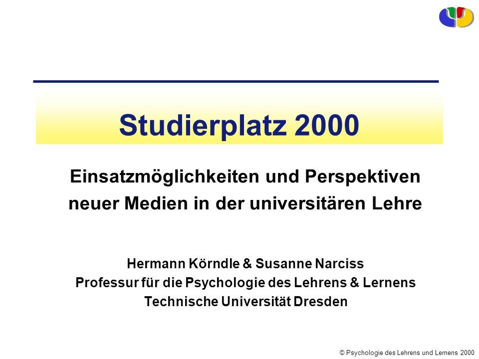 © Psychologie des Lehrens und Lernens 2000 Studierplatz 2000 Einsatzmöglichkeiten und Perspektiven neuer Medien in der universitären Lehre Hermann Kör