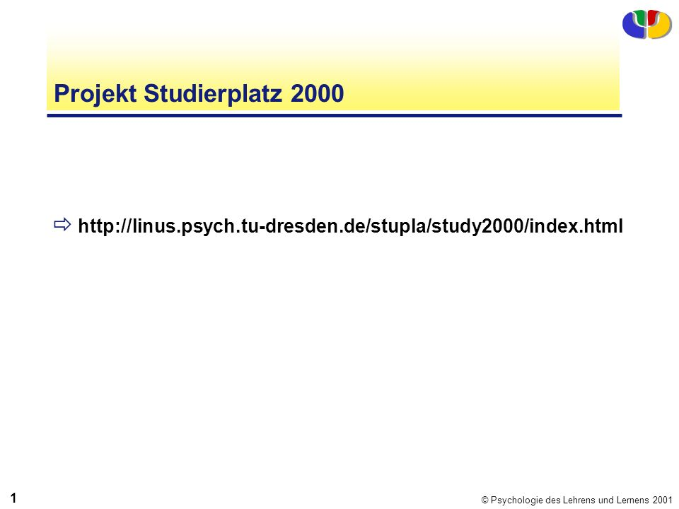© Psychologie des Lehrens und Lernens 2001 1212 Projekt Studierplatz 2000 http://linus.psych.tu-dresden.de/stupla/study2000/index.html