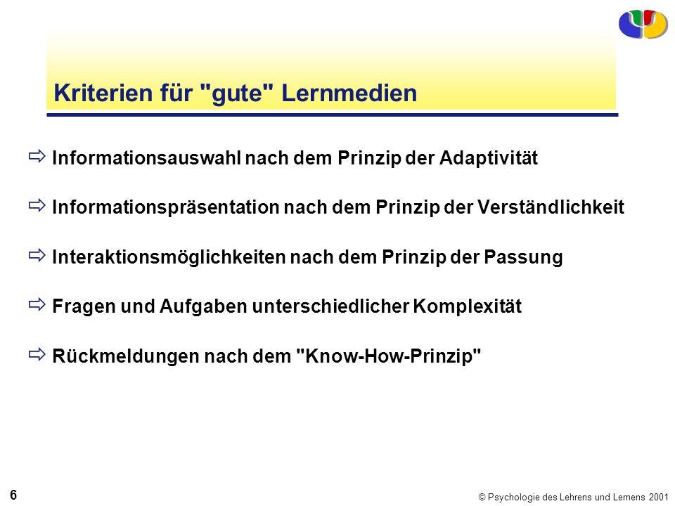© Psychologie des Lehrens und Lernens 2001 6 Kriterien für
