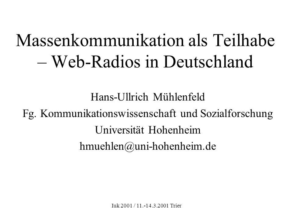 Iuk 2001 / 11.-14.3.2001 Trier Massenkommunikation als Teilhabe – Web-Radios in Deutschland Hans-Ullrich Mühlenfeld Fg. Kommunikationswissenschaft und