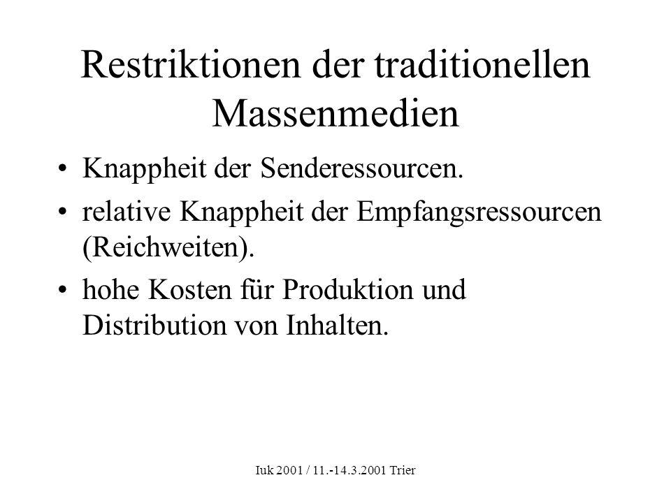 Iuk 2001 / 11.-14.3.2001 Trier Restriktionen der traditionellen Massenmedien Knappheit der Senderessourcen. relative Knappheit der Empfangsressourcen
