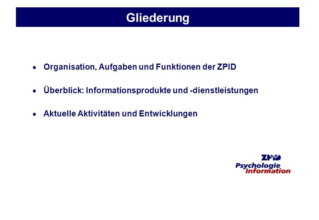 ZPID: Organisation, Aufgaben, Funktionen (1) überregionale zentrale Fachinformationseinrichtung für die Psychologie Auftrag: aktuelle für das Fach relevante Informationen aus dem deutschen Sprachraum dokumentieren und breiter Fachöffentlichkeit im In- und Ausland zugänglich machen 1972 auf Anregung der DGPs von Prof.