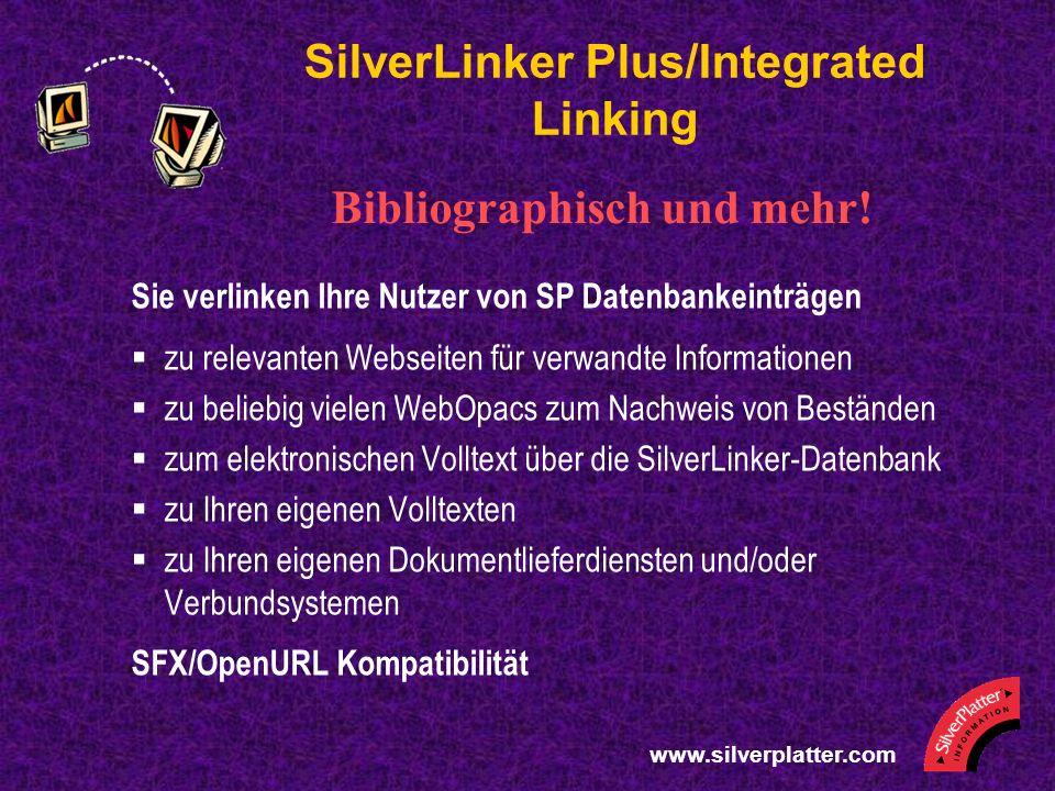 SilverLinker Plus/Integrated Linking Sie verlinken Ihre Nutzer von SP Datenbankeinträgen zu relevanten Webseiten für verwandte Informationen zu beliebig vielen WebOpacs zum Nachweis von Beständen zum elektronischen Volltext über die SilverLinker-Datenbank zu Ihren eigenen Volltexten zu Ihren eigenen Dokumentlieferdiensten und/oder Verbundsystemen SFX/OpenURL Kompatibilität Bibliographisch und mehr!