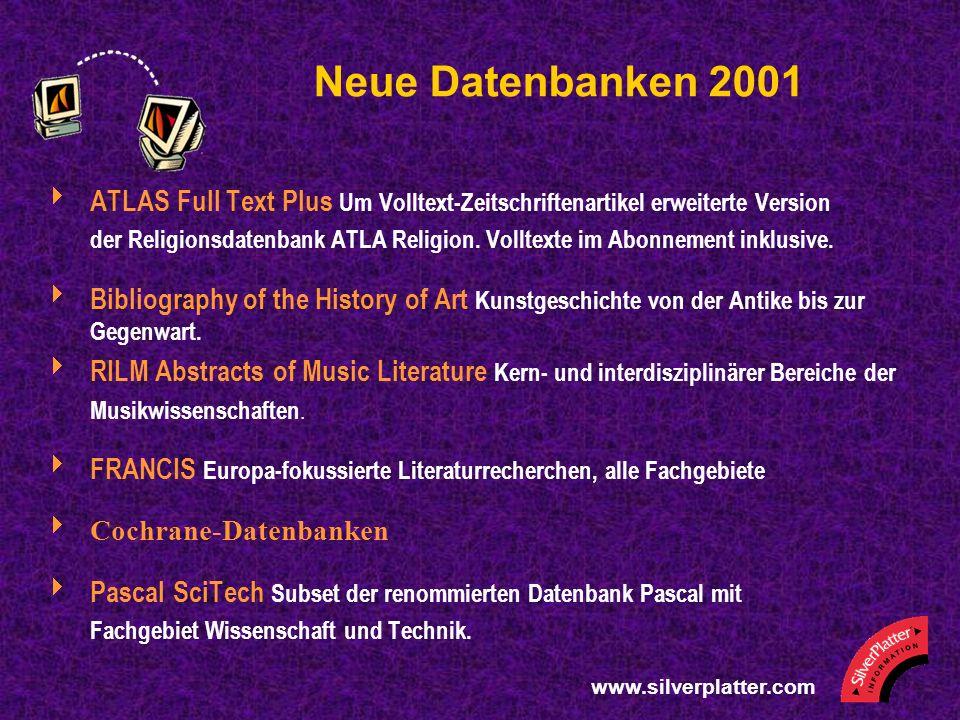 www.silverplatter.com Neue Datenbanken 2001 ATLAS Full Text Plus Um Volltext-Zeitschriftenartikel erweiterte Version der Religionsdatenbank ATLA Relig