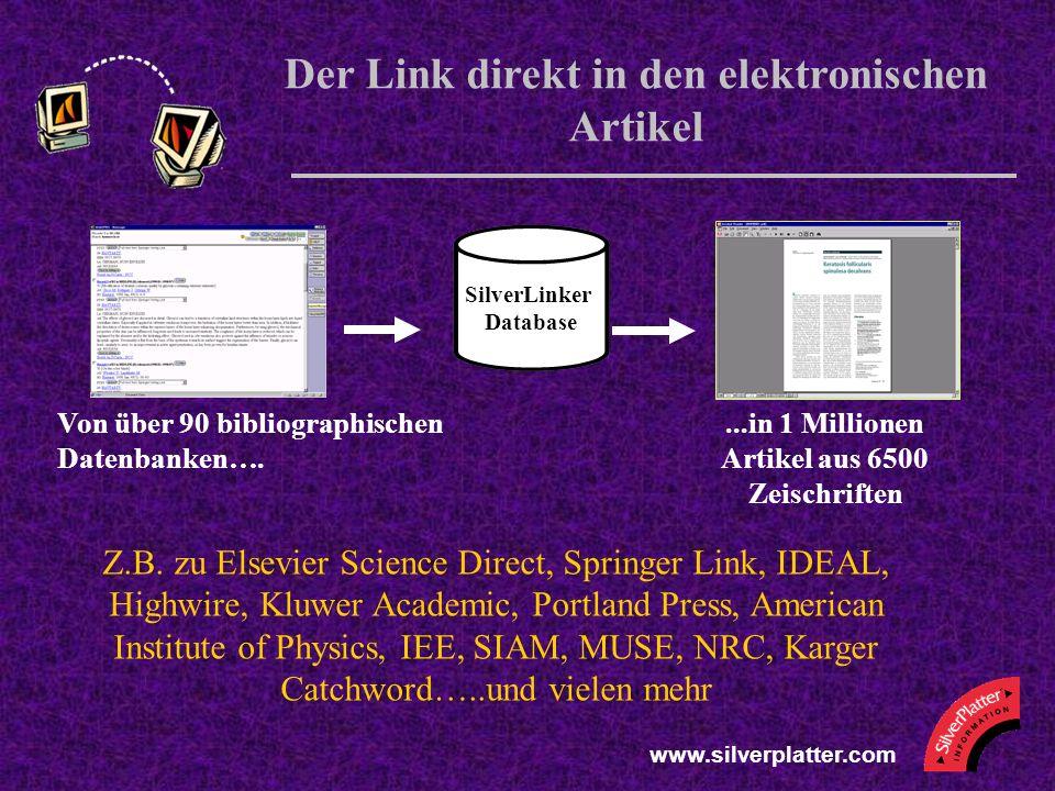 www.silverplatter.com Der Link direkt in den elektronischen Artikel SilverLinker Database...in 1 Millionen Artikel aus 6500 Zeischriften Von über 90 b