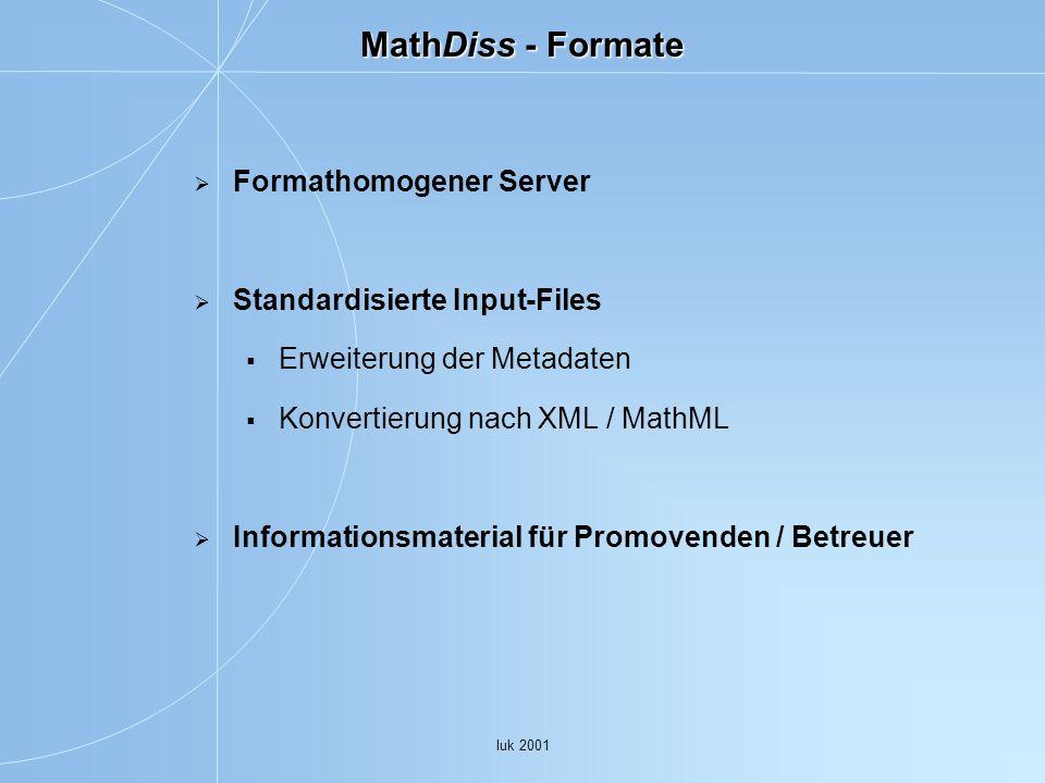 Iuk 2001 MathDiss - Formate Formathomogener Server Standardisierte Input-Files Erweiterung der Metadaten Konvertierung nach XML / MathML Informationsmaterial für Promovenden / Betreuer