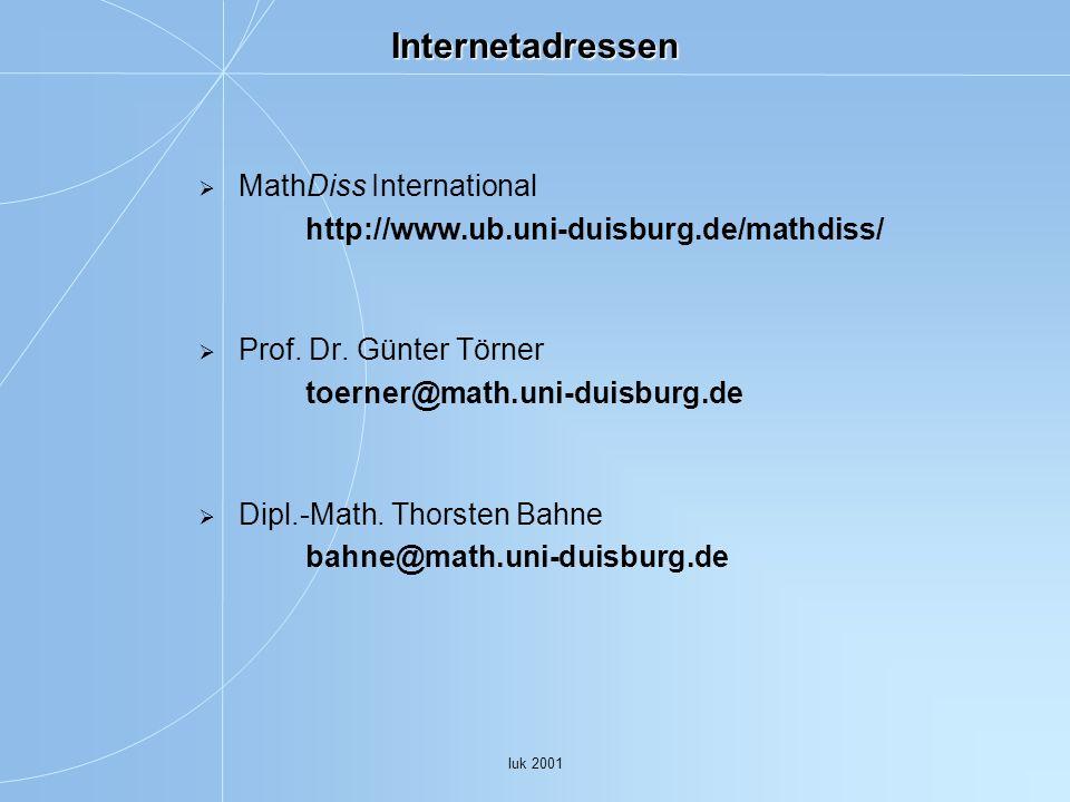 Iuk 2001 Internetadressen MathDiss International http://www.ub.uni-duisburg.de/mathdiss/ Prof. Dr. Günter Törner toerner@math.uni-duisburg.de Dipl.-Ma