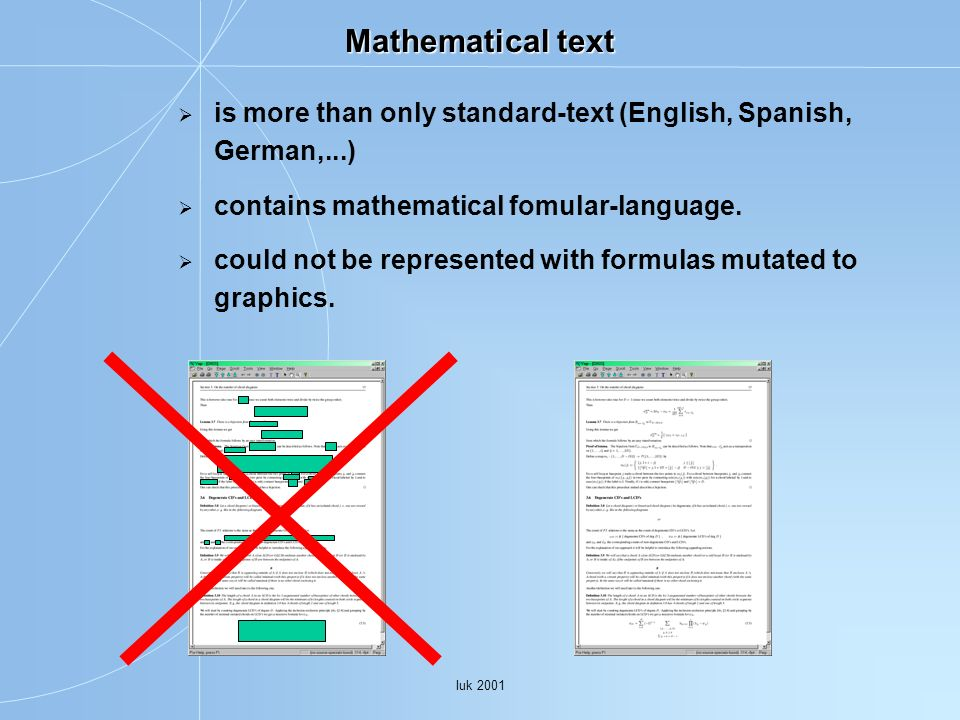 Iuk 2001 Mathematical text is more than only standard-text (English, Spanish, German,...) contains mathematical fomular-language. could not be represe