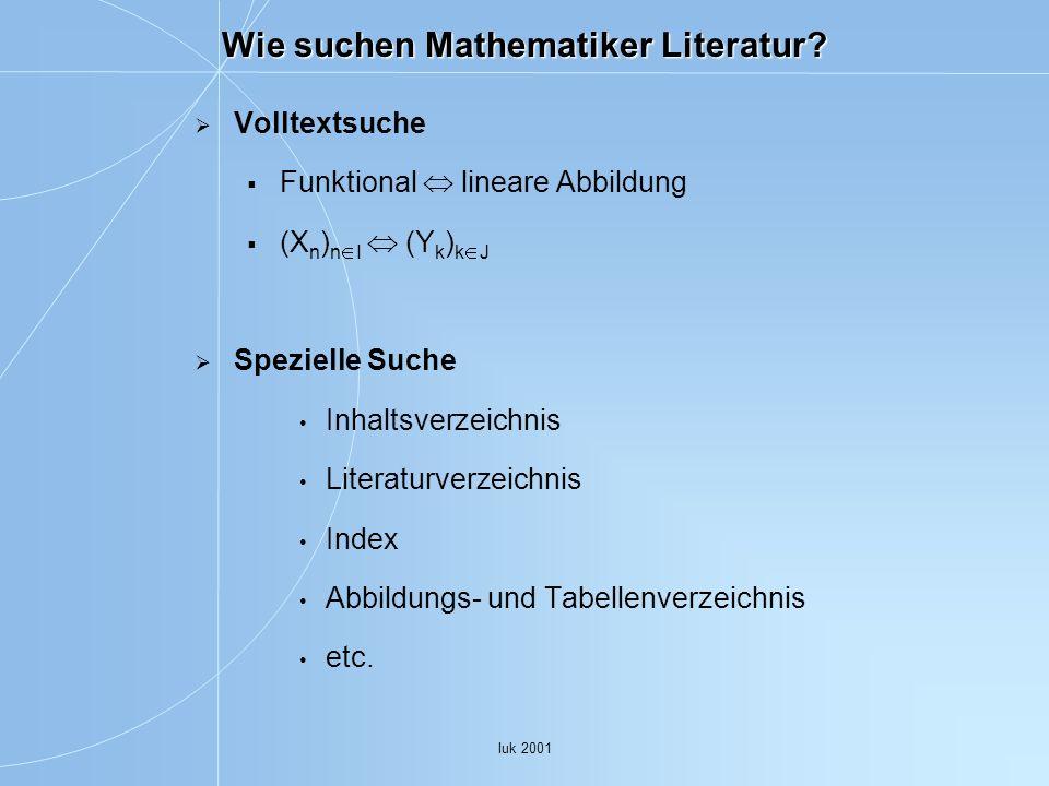Iuk 2001 Wie suchen Mathematiker Literatur? Volltextsuche Funktional lineare Abbildung (X n ) n I (Y k ) k J Spezielle Suche Inhaltsverzeichnis Litera