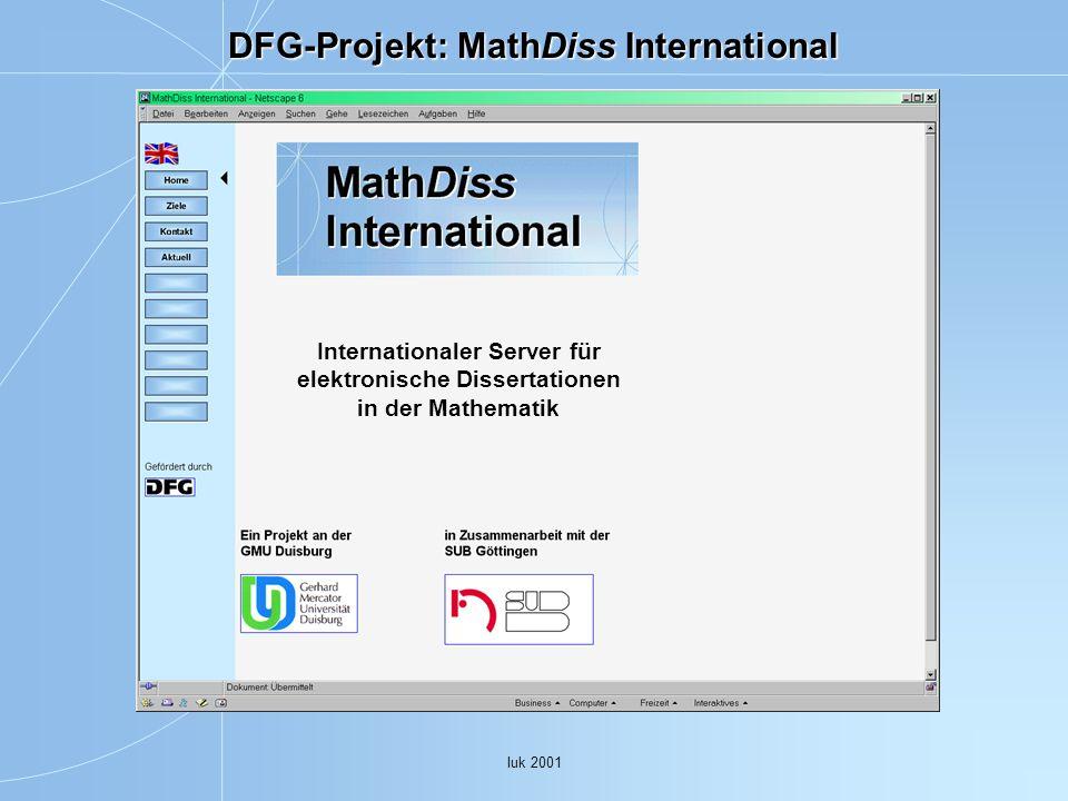 Iuk 2001 MathDiss - Metadaten Dublin Core Metadatensatz für Dissertationen, angepasst an Dissertationen Online Math-Net Internationale Übereinkünfte Online-Tool zur Erstellung von Metadaten in XHTML Erste Eingabe durch den Promovenden Bearbeitung durch die Bibliothek