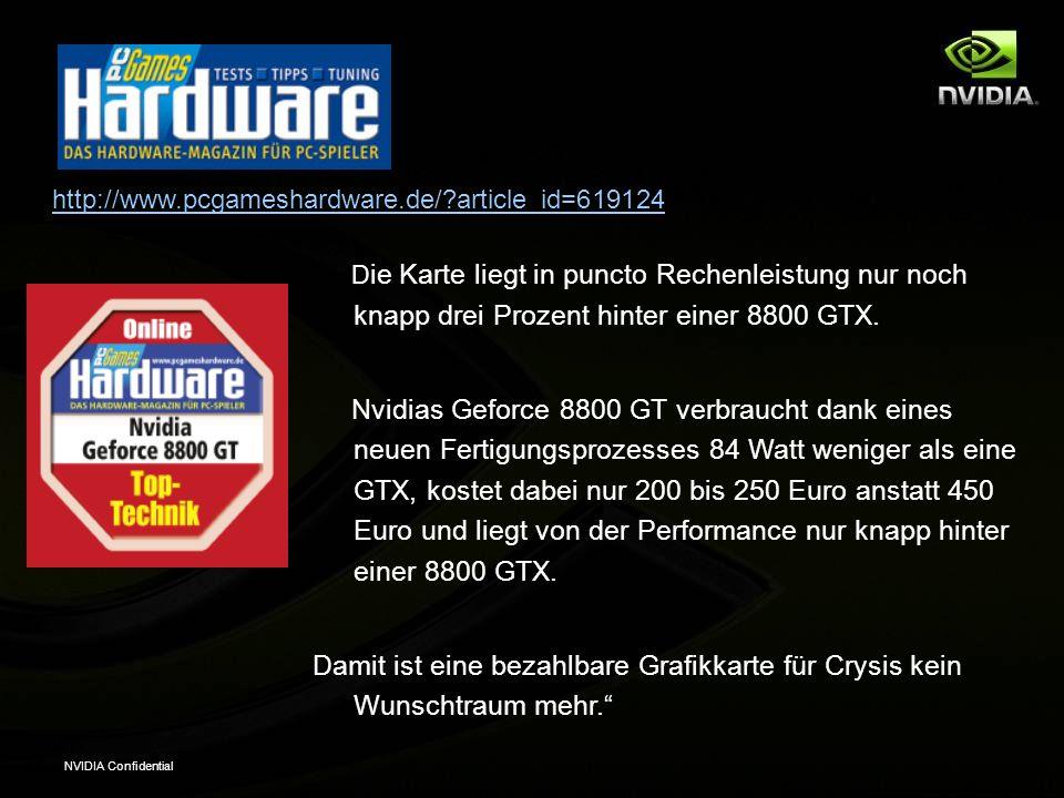 NVIDIA Confidential http://www.pcgameshardware.de/ article_id=619124 D ie Karte liegt in puncto Rechenleistung nur noch knapp drei Prozent hinter einer 8800 GTX.
