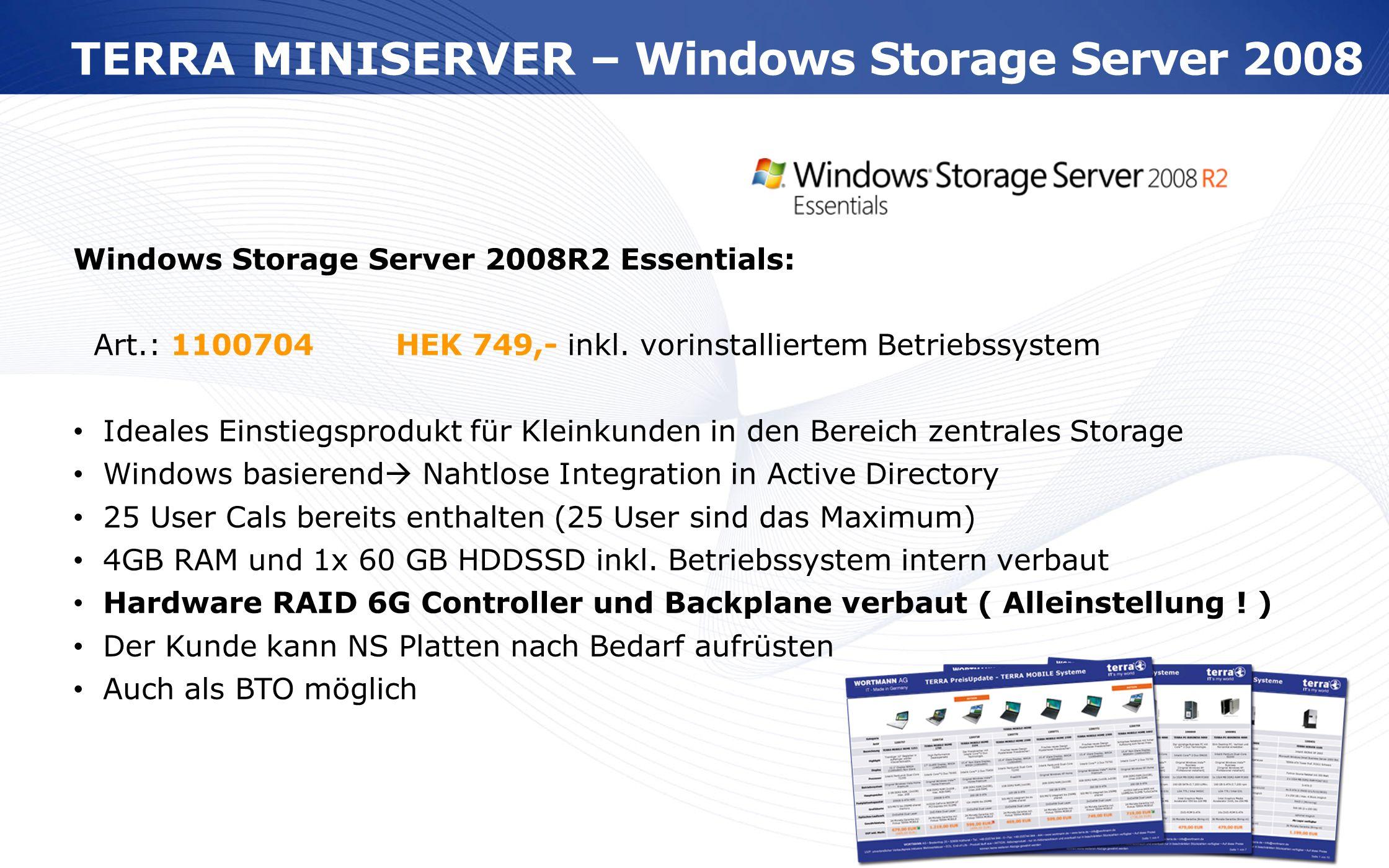 www.wortmann.de Windows Storage Server 2008R2 Essentials: Art.: 1100704HEK 749,- inkl. vorinstalliertem Betriebssystem Ideales Einstiegsprodukt für Kl