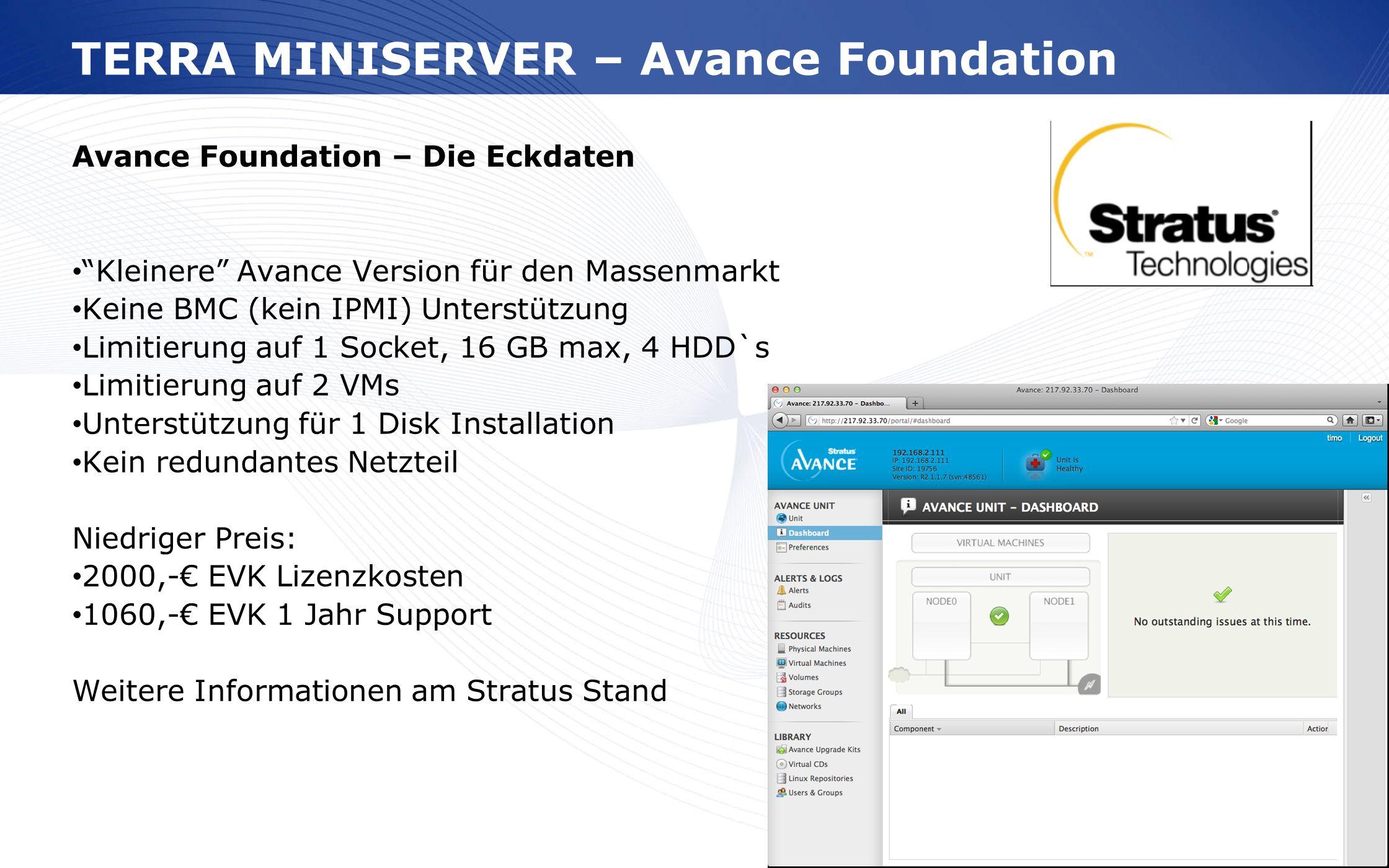 www.wortmann.de Avance Foundation – Die Eckdaten Kleinere Avance Version für den Massenmarkt Keine BMC (kein IPMI) Unterstützung Limitierung auf 1 Soc
