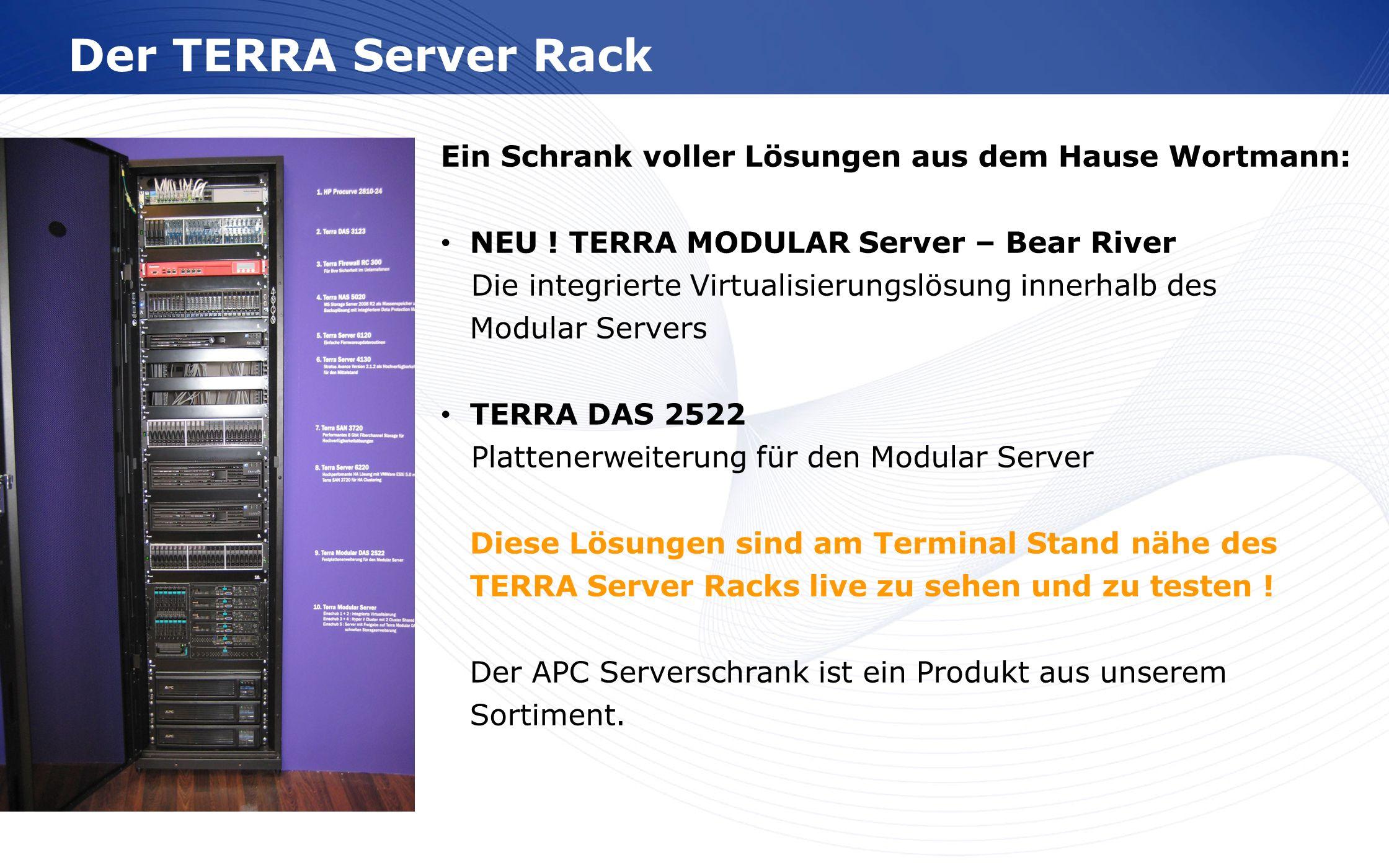 www.wortmann.de Der TERRA Server Rack Ein Schrank voller Lösungen aus dem Hause Wortmann: NEU ! TERRA MODULAR Server – Bear River Die integrierte Virt