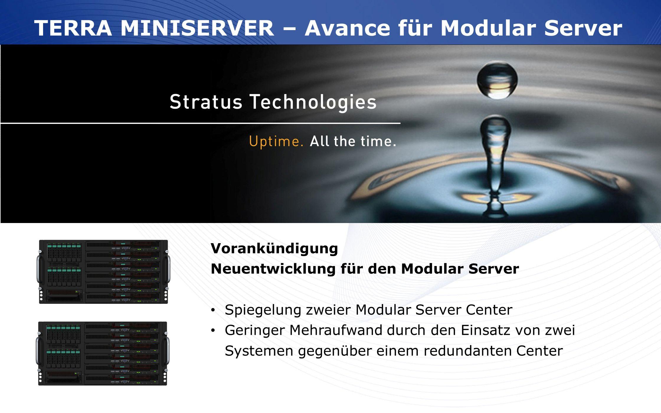 TERRA MINISERVER – Avance für Modular Server Vorankündigung Neuentwicklung für den Modular Server Spiegelung zweier Modular Server Center Geringer Meh