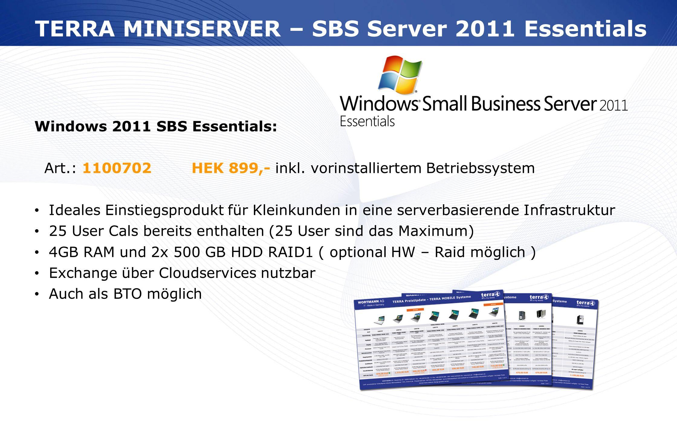 www.wortmann.de Windows 2011 SBS Essentials: Art.: 1100702HEK 899,- inkl. vorinstalliertem Betriebssystem Ideales Einstiegsprodukt für Kleinkunden in