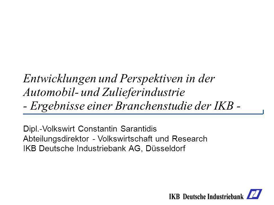 Entwicklungen und Perspektiven in der Automobil- und Zulieferindustrie - Ergebnisse einer Branchenstudie der IKB - Dipl.-Volkswirt Constantin Sarantid
