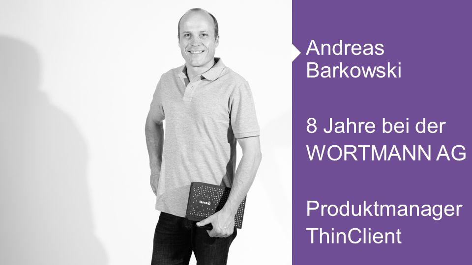 Andreas Barkowski 8 Jahre bei der WORTMANN AG Produktmanager ThinClient Erhöhen Sie die Flexibilität, vereinfachen Sie die Administration und ermöglichen Sie externen Benutzern dezentrale Lösungen zu verwenden.