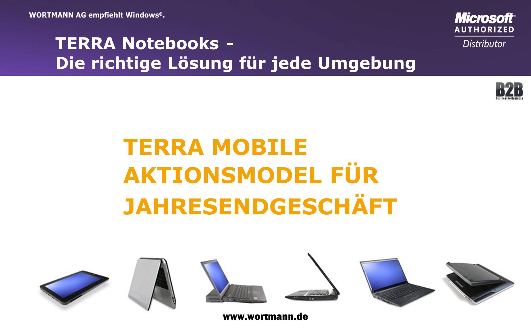 www.wortmann.de TERRA Notebooks - Die richtige Lösung für jede Umgebung TERRA MOBILE AKTIONSMODEL FÜR JAHRESENDGESCHÄFT