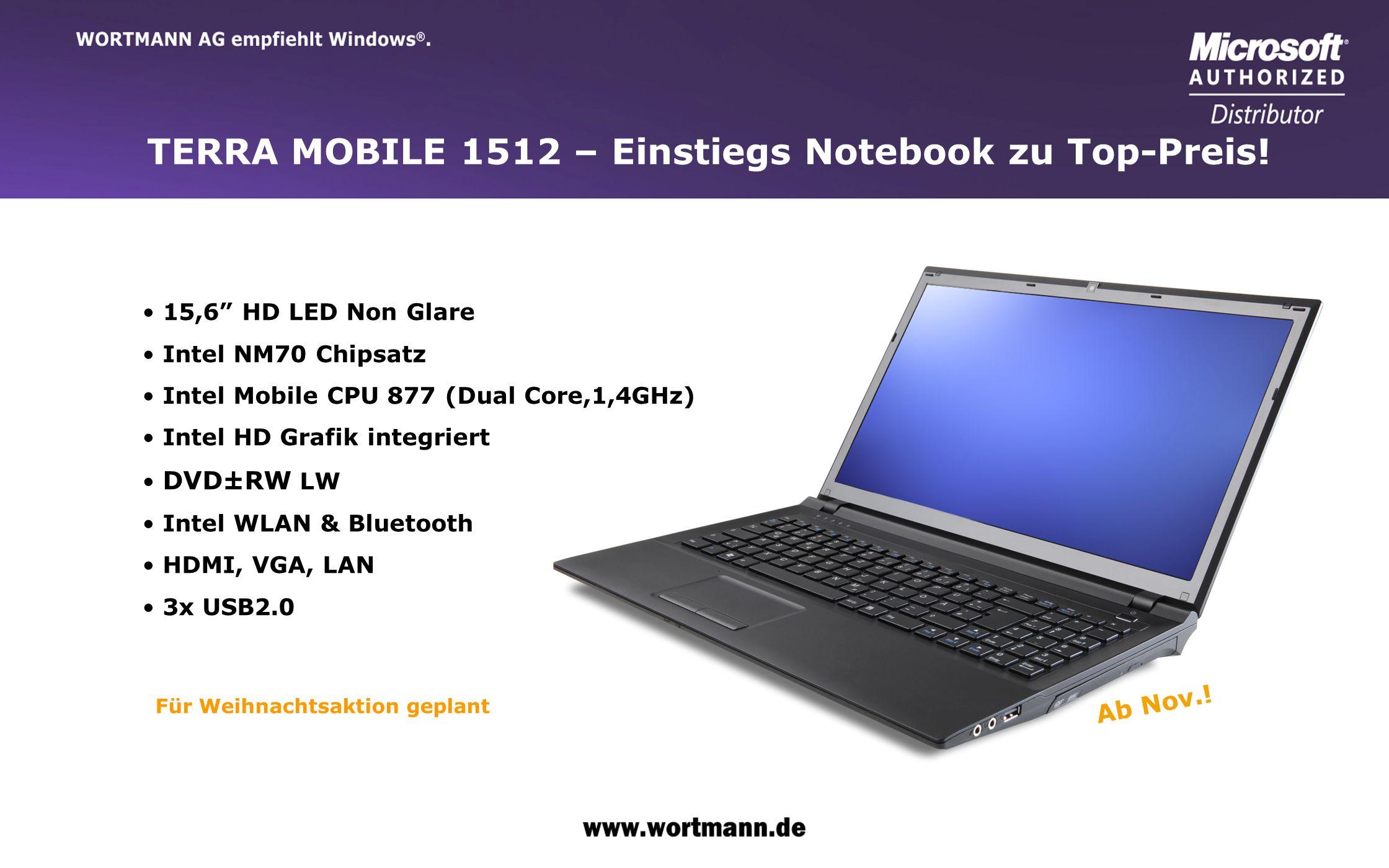 www.wortmann.de TERRA MOBILE 1512 – Einstiegs Notebook zu Top-Preis! 15,6 HD LED Non Glare Intel NM70 Chipsatz Intel Mobile CPU 877 (Dual Core,1,4GHz)